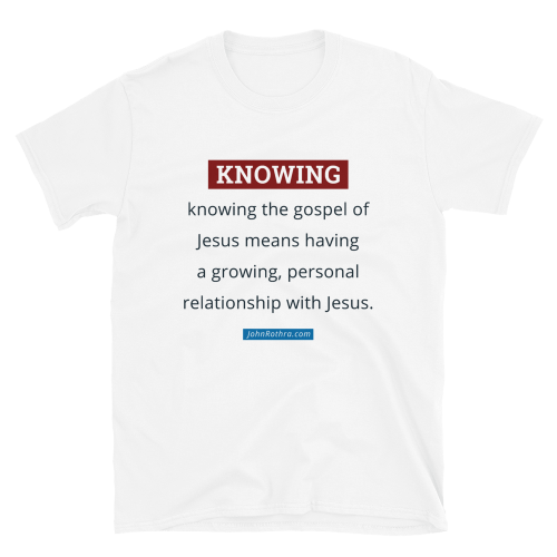 White short-sleeve t-shirt with the definition of knowing the gospel of Jesus and JohnRothra.com