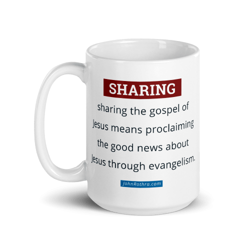 15 oz white cup with definition of sharing the gospel and JohnRothra.com