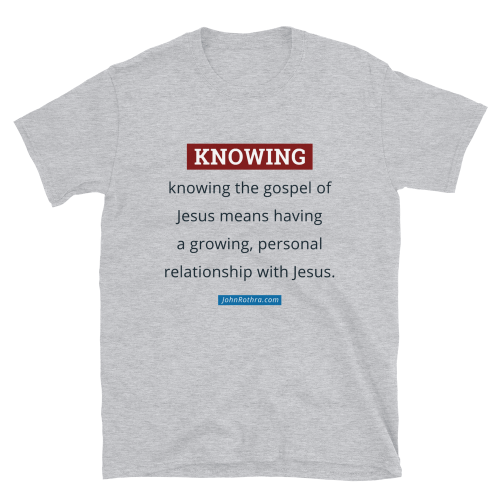 Light gray short-sleeve t-shirt with the definition of knowing the gospel of Jesus and JohnRothra.com