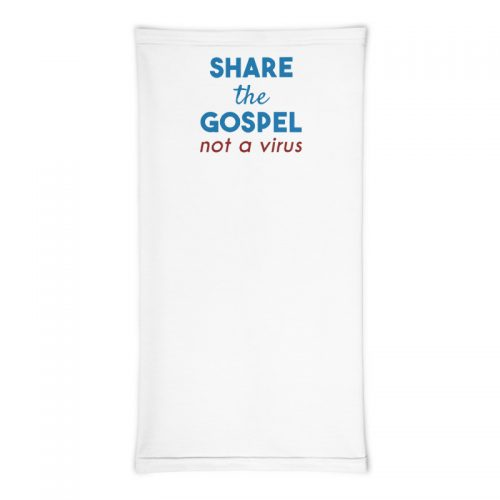 Front of neck gaiter with Share the gospel not a virus