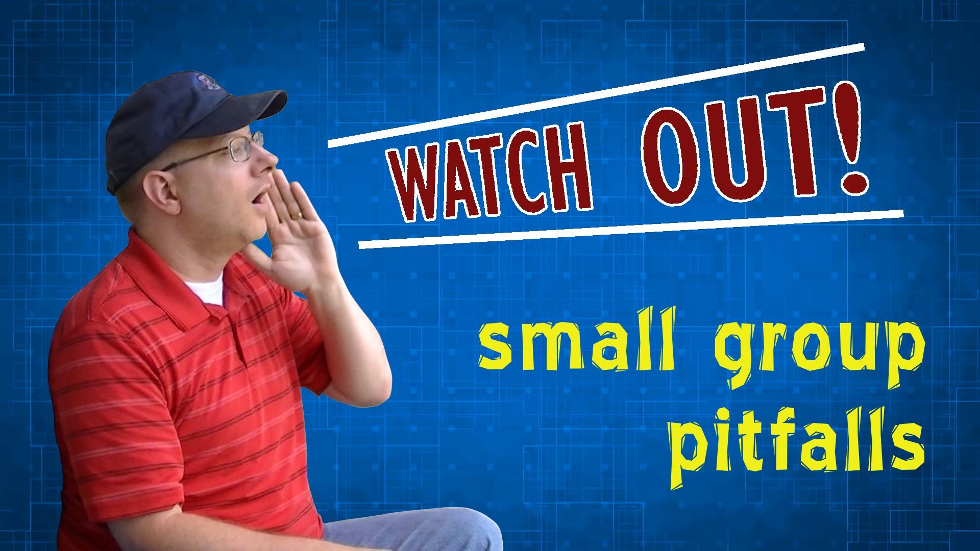John Rothra saying Watch Out for small group pitfalls