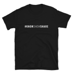 Short-Sleeve T-Shirt: #KnowShowShare (white text)